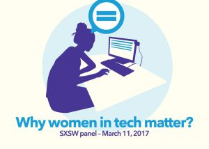 Why Women in Tech Matter? Poster used for Panel Discussion at SXSW 2017