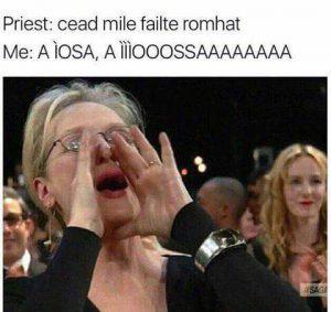 Méim Gaeilge Céad Míle Fáilte Romhat.. a ÍOSA A ÍOSAAAA